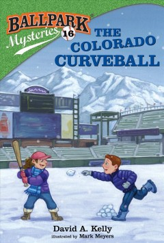 The-Colorado-curveball-/-by-David-A.-Kelly-;-illustrated-by-Mark-Meyers.