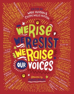 We-rise,-we-resist,-we-raise-our-voices-/-edited-by-Wade-Hudson-and-Cheryl-Wells-Hudson-;-foreword-by-Ashley-Bryan.