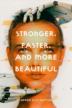 Stronger,-faster,-and-more-beautiful-/-Arwen-Elys-Dayton.