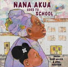 Nana-Akua-goes-to-school-/-by-Tricia-Elam-Walker-;-illustrated-by-April-Harrison.