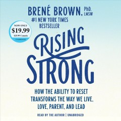 Rising-strong-:-how-the-ability-to-reset-transforms-the-way-we-live,-love,-parent,-and-lead-/-Brene-Brown,-PhD,-LMSW.