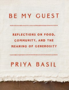 Be-my-guest-:-reflections-on-food,-community,-and-the-meaning-of-hospitality-/-Priya-Basil.