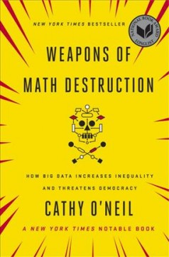 Weapons-of-math-destruction-:-how-big-data-increases-inequality-and-threatens-democracy-/-Cathy-O'Neil.