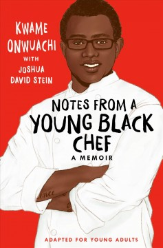 Notes-from-a-young-Black-chef-:-adapted-for-young-adults-/-Kwame-Onwuachi-;-with-Joshua-David-Stein.