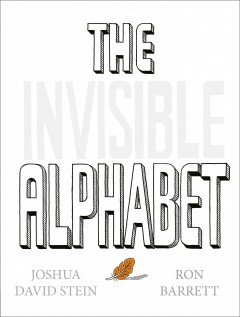 The-invisible-alphabet-/-written-by-Joshua-David-Stein-;-illustrated-by-Ron-Barrett.