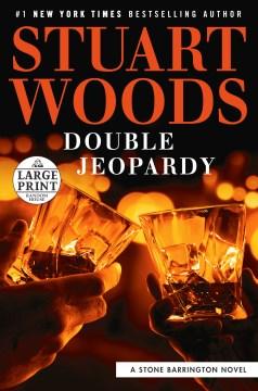 Double-Jeopardy-[large-print]-/Stuart-Woods.