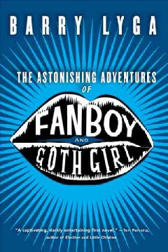 The Astonishing Adventures of Fanboy & Goth Girl by Barry Lyga book cover