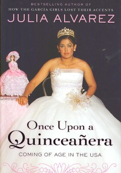 Once-upon-a-quinceañera-:-coming-of-age-in-the-USA-/-Julia-Alvarez.