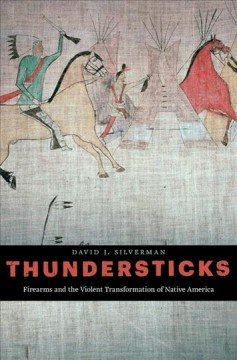 Thundersticks-:-firearms-and-the-violent-transformation-of-Native-America-/-David-J.-Silverman.