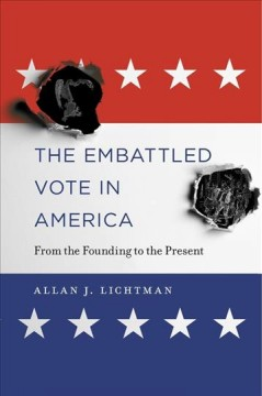 The embattled vote in America: from the founding to the present, by Allan J. Lichtman
