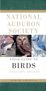 The National Audubon Society field guide to North American birds : Eastern Region Eastern region