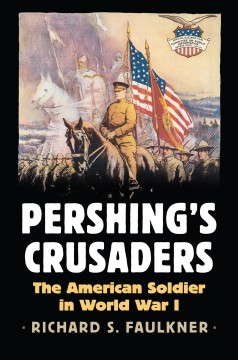 Pershing's-Crusaders:-the-American-soldier-in-World-War-I-[book]
