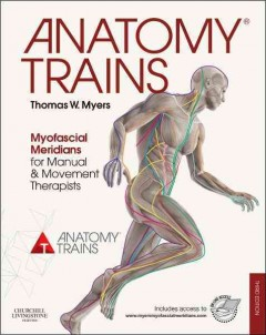 Anatomy-trains-:-myofascial-meridians-for-manual-and-movement-therapists-Thomas-W.-Myers-;-specially-commissioned-colour-illust