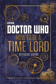 How to be a time lord : official guide
