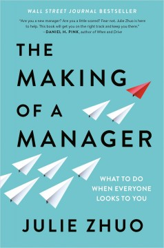 The-making-of-a-manager-:-what-to-do-when-everyone-looks-to-you-/-Julie-Zhuo.