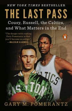 The last pass : Cousy, Russell, the Celtics, and what matters in the end