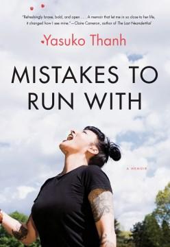 Mistakes-to-run-with-:-a-memoir-/-Yasuko-Thanh.