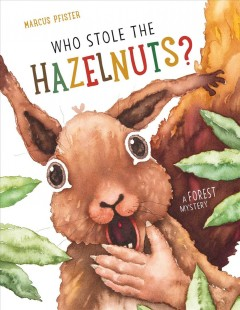 Who-stole-the-hazelnuts?-:-a-forest-mystery-/-Marcus-Pfister-;-translated-by-David-Henry-Wilson.