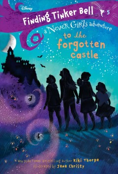 To-the-forgotten-castle-:-a-Never-Girls-adventure-/-written-by-Kiki-Thorpe-;-illustrated-by-Jana-Christy.