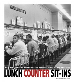 Lunch-counter-sit-ins-:-how-photographs-helped-foster-peaceful-civil-rights-protests-/-by-Danielle-Smith-Llera-;-Content-Advise