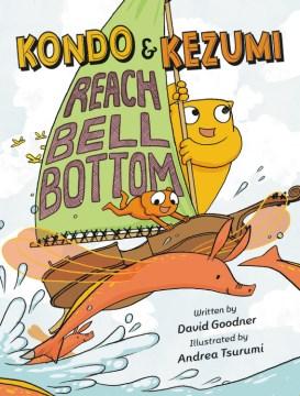 Kondo-&-Kezumi-reach-Bell-Bottom-/-written-by-David-Goodner-;-illustrated-by-Andrea-Tsurumi.