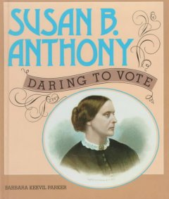 Susan B. Anthony: daring to vote, by Barbara Keevil Parker