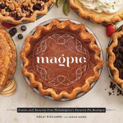 Magpie : sweets and savories from Philadelphia's favorite pie boutique