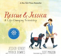 Rescue-&-Jessica-:-a-life-changing-friendship-/-Jessica-Kensky-and-Patrick-Downes-;-illustrated-by-Scott-Magoon.