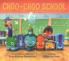 Choo-choo-school-/-Amy-Krouse-Rosenthal-;-illustrated-by-Mike-Yamada.