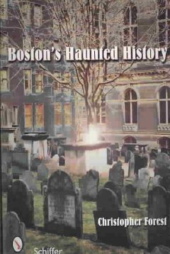 Boston's haunted history : exploring the ghosts and graves of Beantown