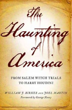 The haunting of America : from the Salem witch trials to Harry Houdini