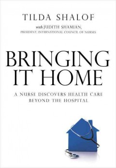 Bringing-it-home-:-a-nurse-discovers-health-care-beyond-the-hospital-/-Tilda-Shalof-;-with-Judith-Shamian.