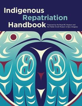 Indigenous-repatriation-handbook-/-prepared-by-Jisgang-Nika-Collison,-Sdaahl-K'awaas-Lucy-Bell-and-Lou-ann-Neel.