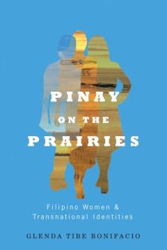 Pinay-on-the-prairies-:-Filipino-women-and-transnational-identities-/-Glenda-Tibe-Bonifacio.