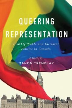 Queering-representation-:-LGBTQ-people-and-electoral-politics-in-Canada-/-edited-by-Manon-Tremblay.