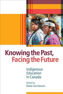 Knowing-the-past,-facing-the-future-:-Indigenous-education-in-Canada-/-edited-by-Sheila-Carr-Stewart.