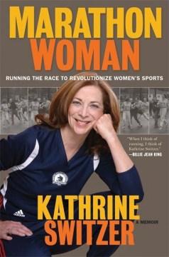 Marathon woman : running the race to revolutionize women's sports