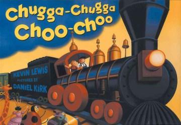 Chugga-chugga-choo-choo-/-Kevin-Lewis-;-pictures-by-Daniel-Kirk.