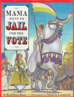 Mama went to jail for the vote, by Kathleen Karr
