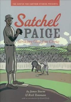 Satchel-Paige-:-striking-out-Jim-Crow-/-by-James-Sturm-&-Rich-Tommaso-;-with-an-introduction-by-Gerald-Early.