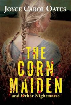 The-corn-maiden-and-other-nightmares-/-Joyce-Carol-Oates.