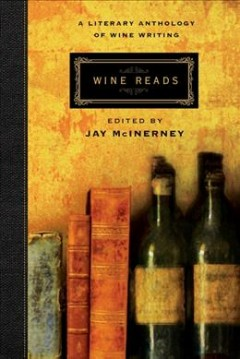 Wine Reads : A Literary Anthology of Wine Writing