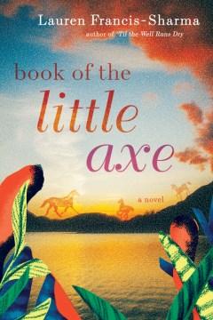 Book-of-the-little-axe-:-a-novel-/-Lauren-Francis-Sharma.