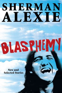 Blasphemy-[electronic-resource]-:-New-and-Selected-Stories.-Sherman-Alexie.