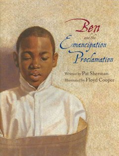 Ben-and-the-Emancipation-Proclamation-/-by-Patrice-Sherman-;-illustrated-by-Floyd-Cooper.