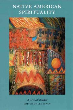 Native-American-spirituality-:-a-critical-reader-/-edited-by-Lee-Irwin.