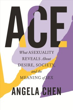 Ace-Freely:-Ace:-What-Asexuality-Reveals-About-Desire,-Society,-and-the-Meaning-of-Sex