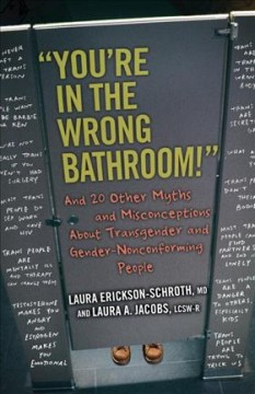 """You're in the wrong bathroom!"" : and 20 other myths and misconceptions about transgender and gender- nonconforming people"