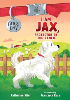 I-am-Jax,-protector-of-the-ranch-#1-/-Catherine-Stier-;-illustrated-by-Francesca-Rosa.