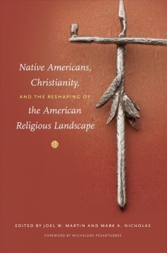 Native-Americans,-Christianity,-and-the-reshaping-of-the-American-religious-landscape-/-edited-by-Joel-W.-Martin-and-Mark-A.-Ni